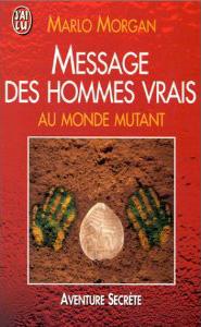 Message des hommes vrais au monde mutant - Une initiation chez les aborigènes de Marlo Morgan